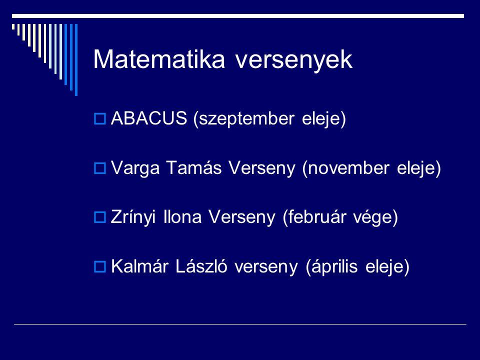 Matematika versenyek  ABACUS (szeptember eleje)  Varga Tamás Verseny (november eleje)  Zrínyi Ilona Verseny (február vége)  Kalmár László verseny