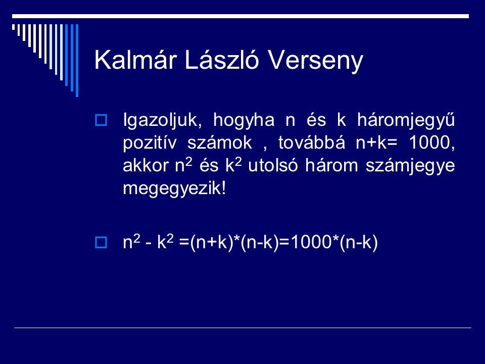 Kalmár László Verseny  Igazoljuk, hogyha n és k háromjegyű pozitív számok, továbbá n+k= 1000, akkor n 2 és k 2 utolsó három számjegye megegyezik!  n