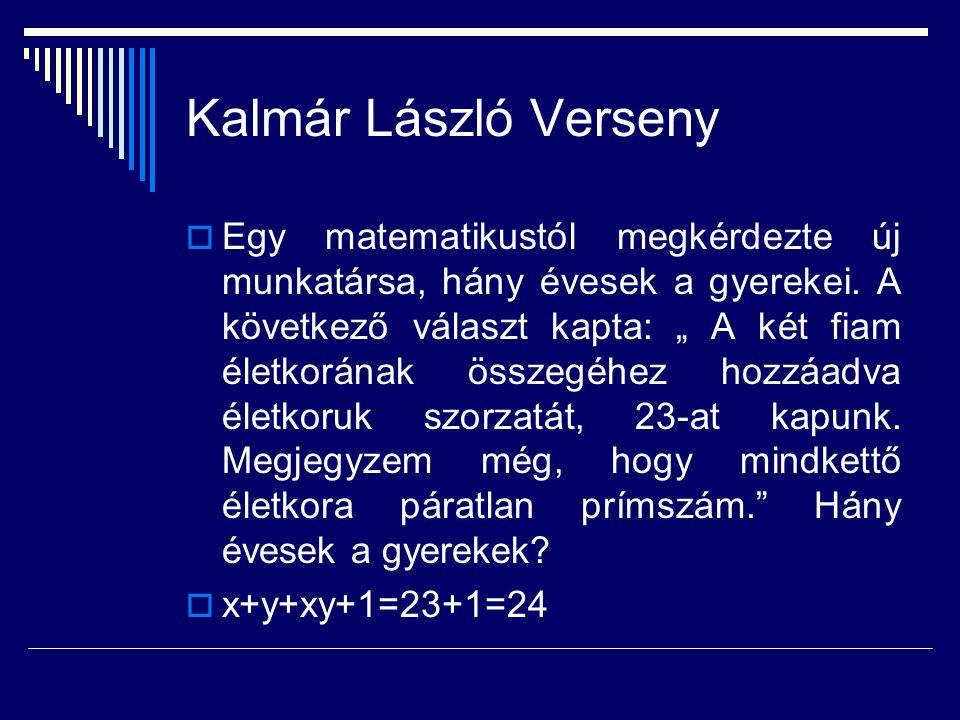 """Kalmár László Verseny  Egy matematikustól megkérdezte új munkatársa, hány évesek a gyerekei. A következő választ kapta: """" A két fiam életkorának össz"""