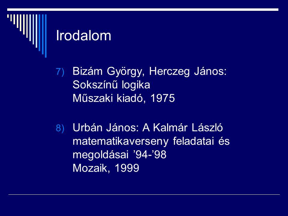 Irodalom 7) Bizám György, Herczeg János: Sokszínű logika Műszaki kiadó, 1975 8) Urbán János: A Kalmár László matematikaverseny feladatai és megoldásai