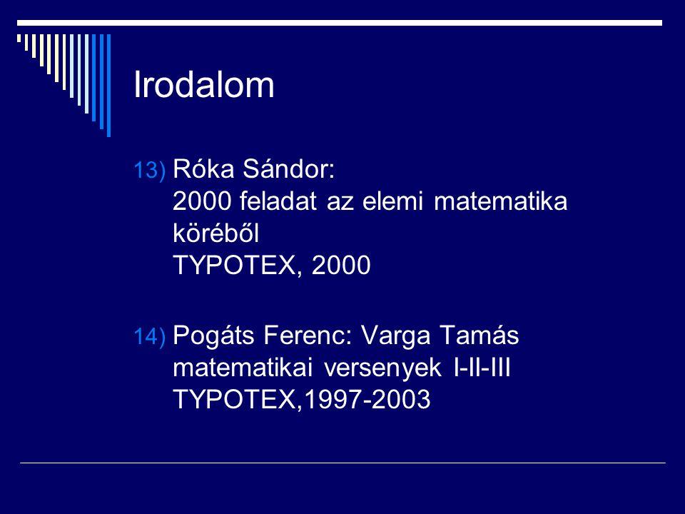 Irodalom 13) Róka Sándor: 2000 feladat az elemi matematika köréből TYPOTEX, 2000 14) Pogáts Ferenc: Varga Tamás matematikai versenyek I-II-III TYPOTEX