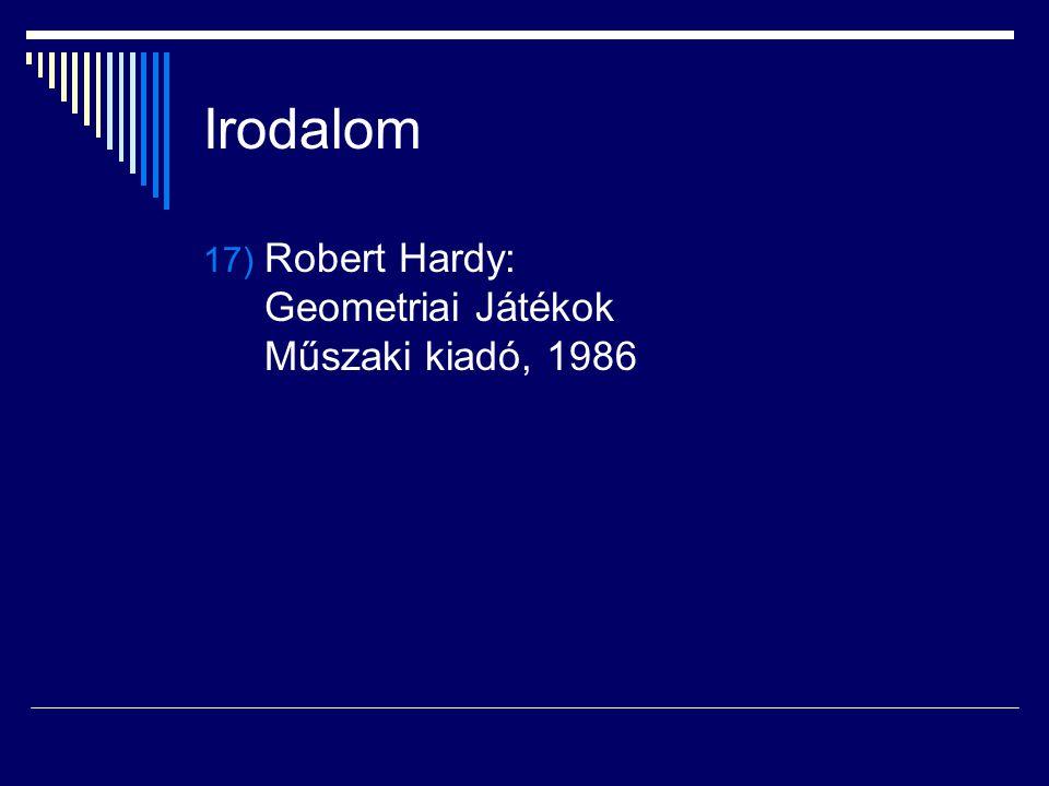 Irodalom 17) Robert Hardy: Geometriai Játékok Műszaki kiadó, 1986