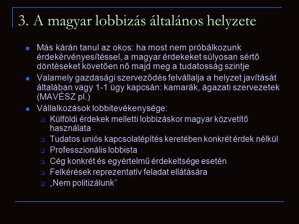 3. A magyar lobbizás általános helyzete  Más kárán tanul az okos: ha most nem próbálkozunk érdekérvényesítéssel, a magyar érdekeket súlyosan sértő dö
