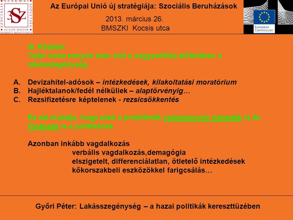 Az Európai Unió új stratégiája: Szociális Beruházások 2013. március 26. BMSZKI Kocsis utca Győri Péter: Lakásszegénység – a hazai politikák kereszttüz