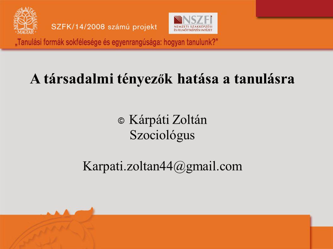 A társadalmi tényez ő k hatása a tanulásra © Kárpáti Zoltán Szociológus Karpati.zoltan44@gmail.com