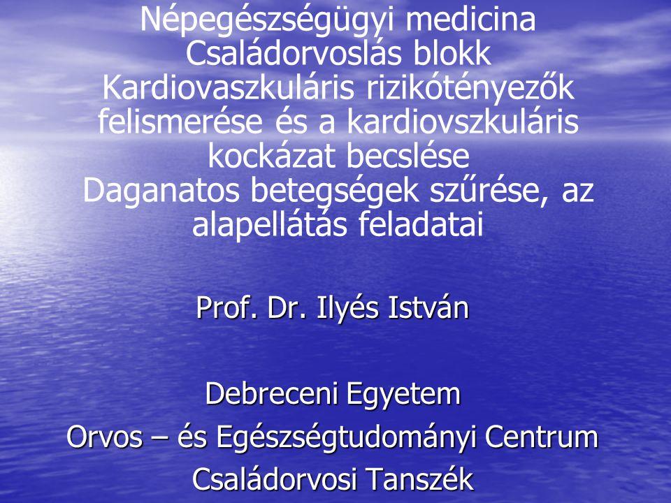 Népegészségügyi medicina Családorvoslás blokk Kardiovaszkuláris rizikótényezők felismerése és a kardiovszkuláris kockázat becslése Daganatos betegségek szűrése, az alapellátás feladatai Prof.