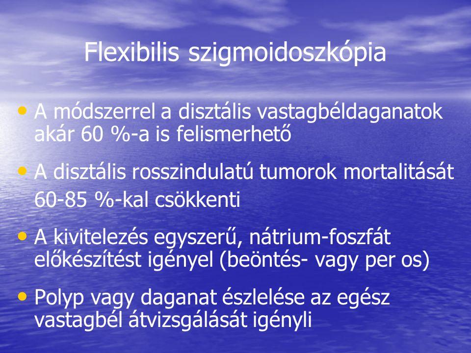 Flexibilis szigmoidoszkópia • • A módszerrel a disztális vastagbéldaganatok akár 60 %-a is felismerhető • • A disztális rosszindulatú tumorok mortalitását 60-85 %-kal csökkenti • • A kivitelezés egyszerű, nátrium-foszfát előkészítést igényel (beöntés- vagy per os) • • Polyp vagy daganat észlelése az egész vastagbél átvizsgálását igényli