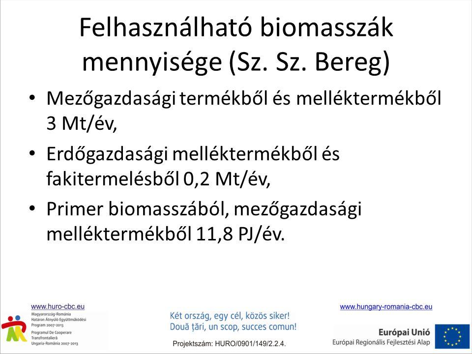 Felhasználható biomasszák mennyisége (Sz. Sz. Bereg) • Mezőgazdasági termékből és melléktermékből 3 Mt/év, • Erdőgazdasági melléktermékből és fakiterm