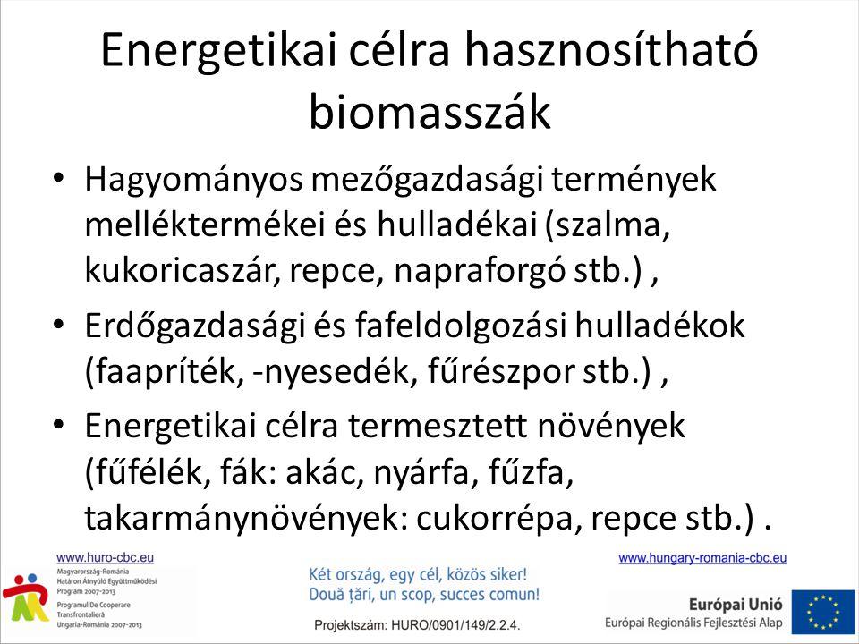 Energetikai célra hasznosítható biomasszák • Hagyományos mezőgazdasági termények melléktermékei és hulladékai (szalma, kukoricaszár, repce, napraforgó stb.), • Erdőgazdasági és fafeldolgozási hulladékok (faapríték, -nyesedék, fűrészpor stb.), • Energetikai célra termesztett növények (fűfélék, fák: akác, nyárfa, fűzfa, takarmánynövények: cukorrépa, repce stb.).