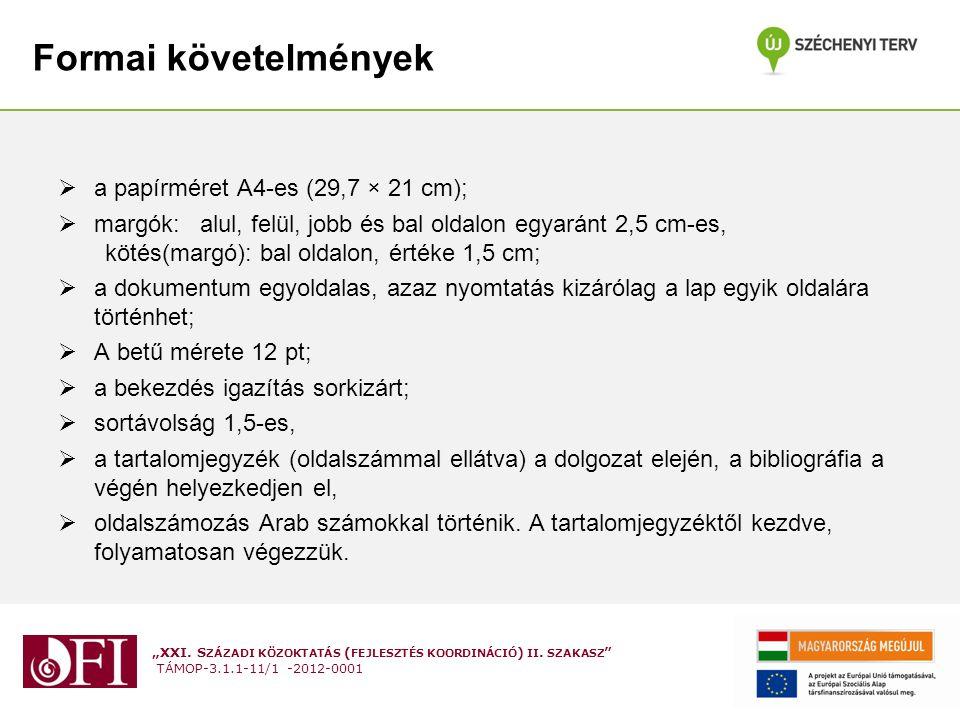 """""""XXI. S ZÁZADI KÖZOKTATÁS ( FEJLESZTÉS KOORDINÁCIÓ ) II. SZAKASZ """" TÁMOP-3.1.1-11/1 -2012-0001 Formai követelmények  a papírméret A4-es (29,7 × 21 cm"""