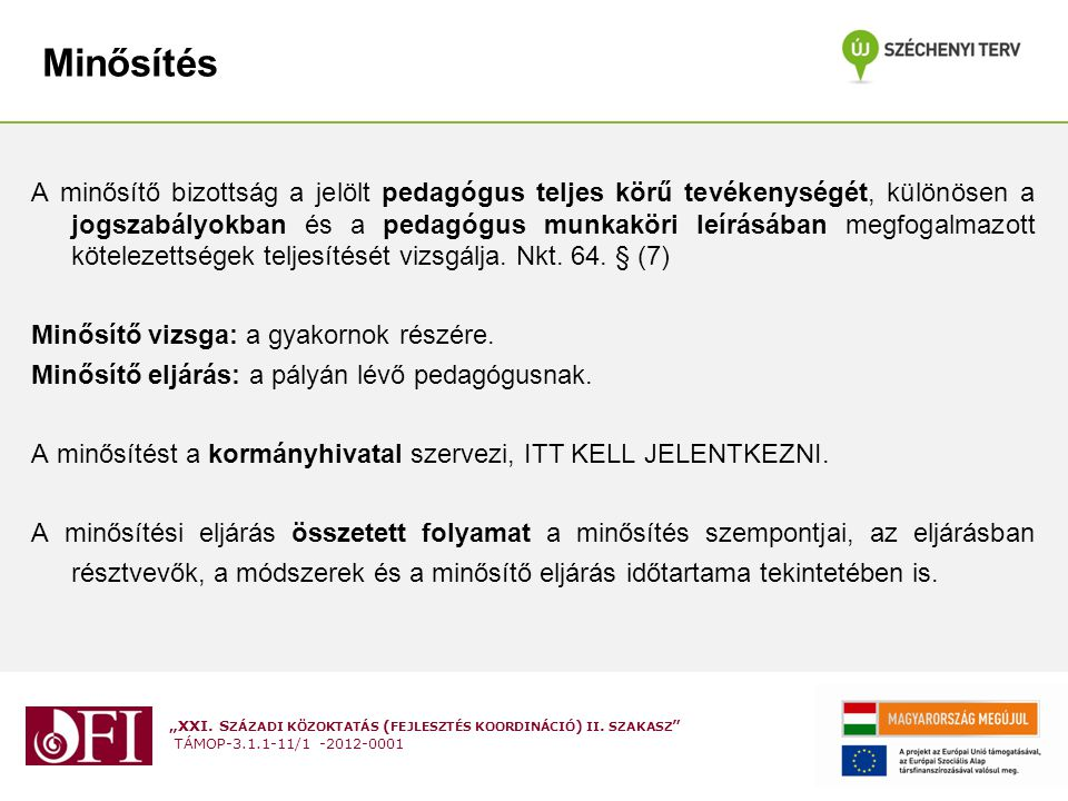 """""""XXI. S ZÁZADI KÖZOKTATÁS ( FEJLESZTÉS KOORDINÁCIÓ ) II. SZAKASZ """" TÁMOP-3.1.1-11/1 -2012-0001 Minősítés A minősítő bizottság a jelölt pedagógus telje"""