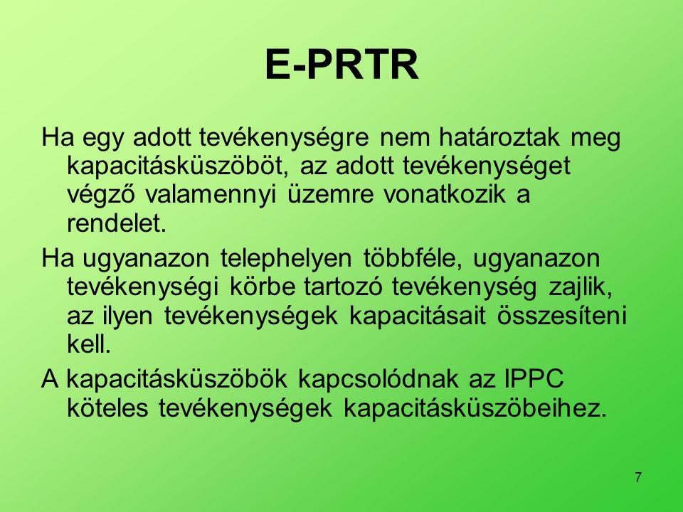 7 E-PRTR Ha egy adott tevékenységre nem határoztak meg kapacitásküszöböt, az adott tevékenységet végző valamennyi üzemre vonatkozik a rendelet. Ha ugy