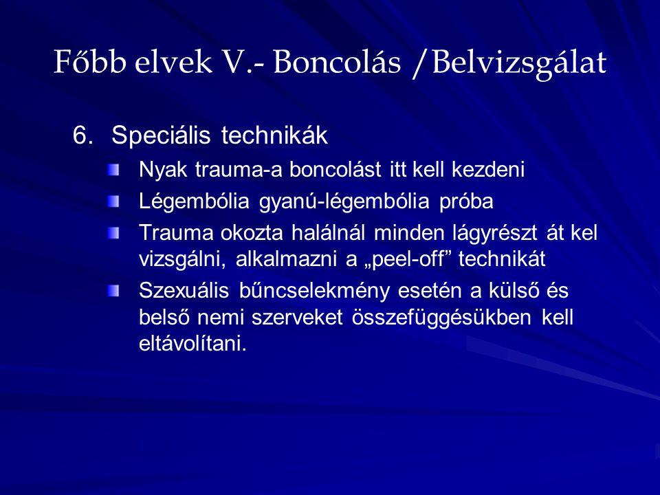 Főbb elvek V.- Boncolás /Belvizsgálat 6. 6.Speciális technikák Nyak trauma-a boncolást itt kell kezdeni Légembólia gyanú-légembólia próba Trauma okozt
