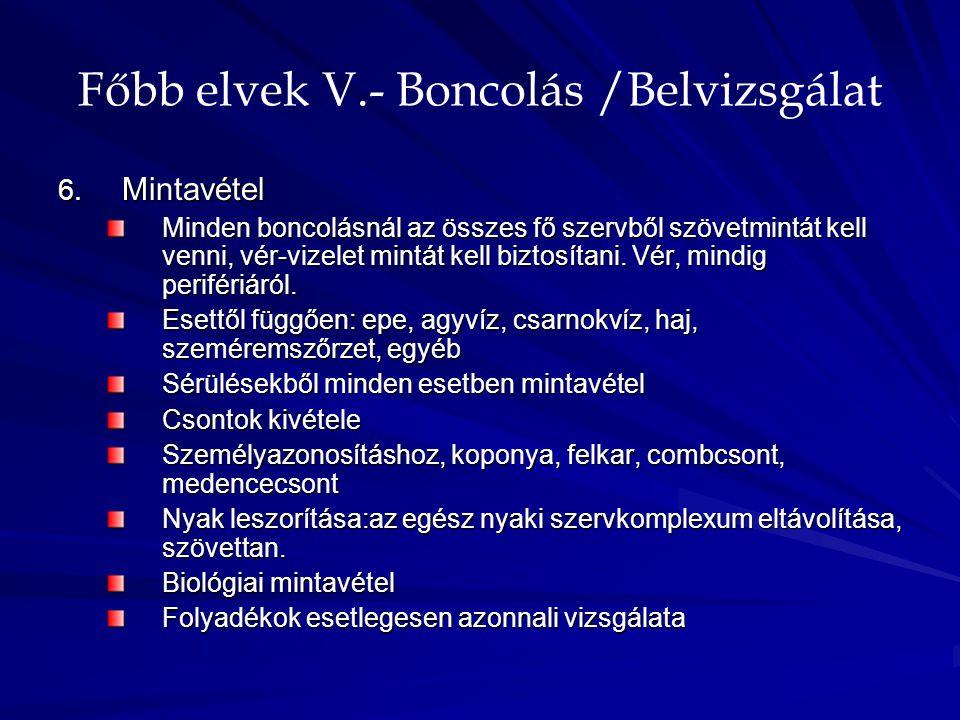 Főbb elvek V.- Boncolás /Belvizsgálat 6. Mintavétel Minden boncolásnál az összes fő szervből szövetmintát kell venni, vér-vizelet mintát kell biztosít
