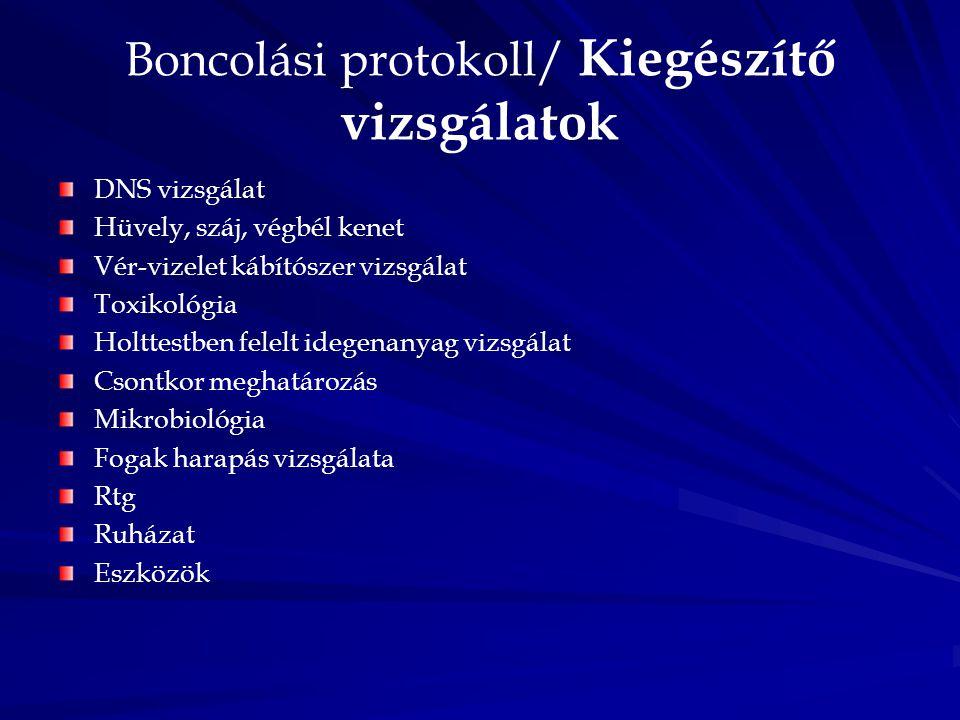 Boncolási protokoll/ Kiegészítő vizsgálatok DNS vizsgálat Hüvely, száj, végbél kenet Vér-vizelet kábítószer vizsgálat Toxikológia Holttestben felelt i