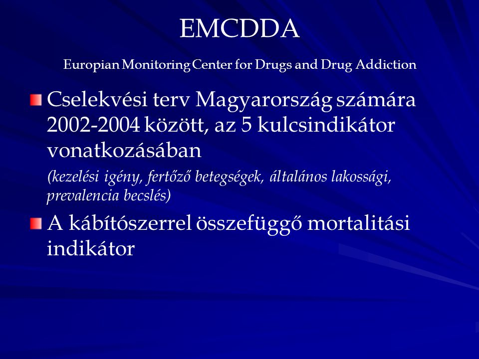 EMCDDA Europian Monitoring Center for Drugs and Drug Addiction Cselekvési terv Magyarország számára 2002-2004 között, az 5 kulcsindikátor vonatkozásáb