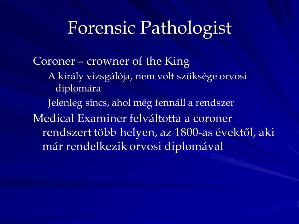 Forensic Pathologist Coroner – crowner of the King A király vizsgálója, nem volt szüksége orvosi diplomára Jelenleg sincs, ahol még fennáll a rendszer