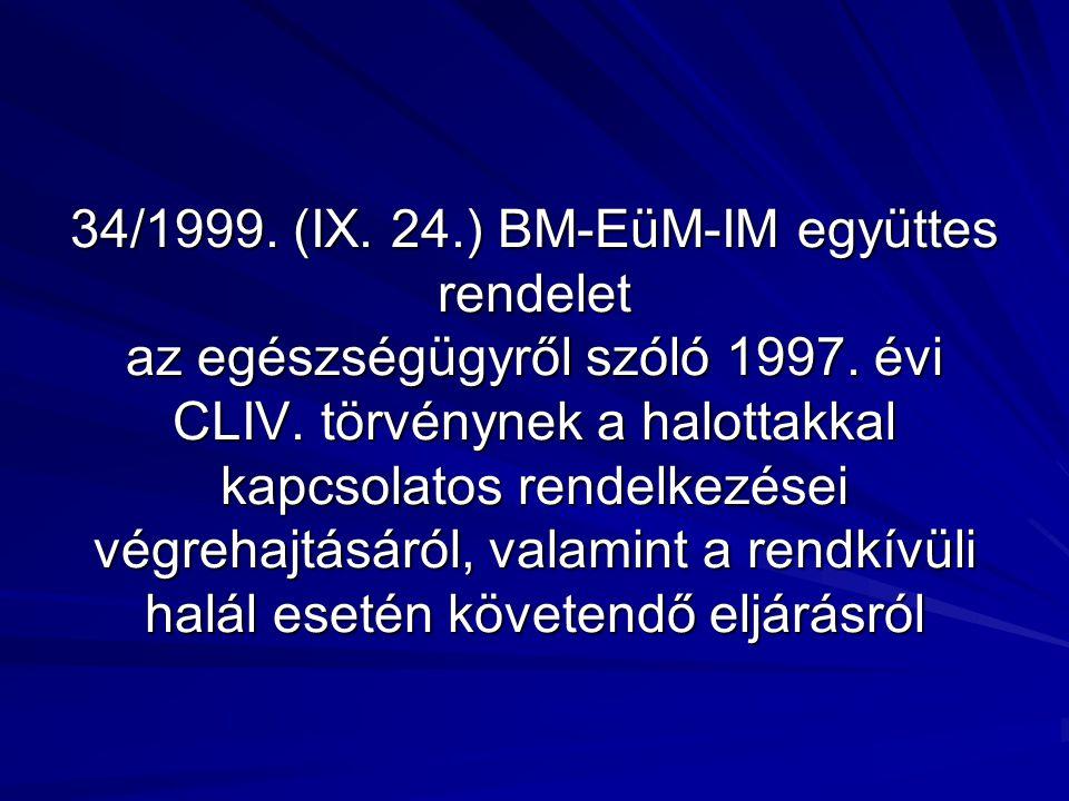 34/1999. (IX. 24.) BM-EüM-IM együttes rendelet az egészségügyről szóló 1997. évi CLIV. törvénynek a halottakkal kapcsolatos rendelkezései végrehajtásá