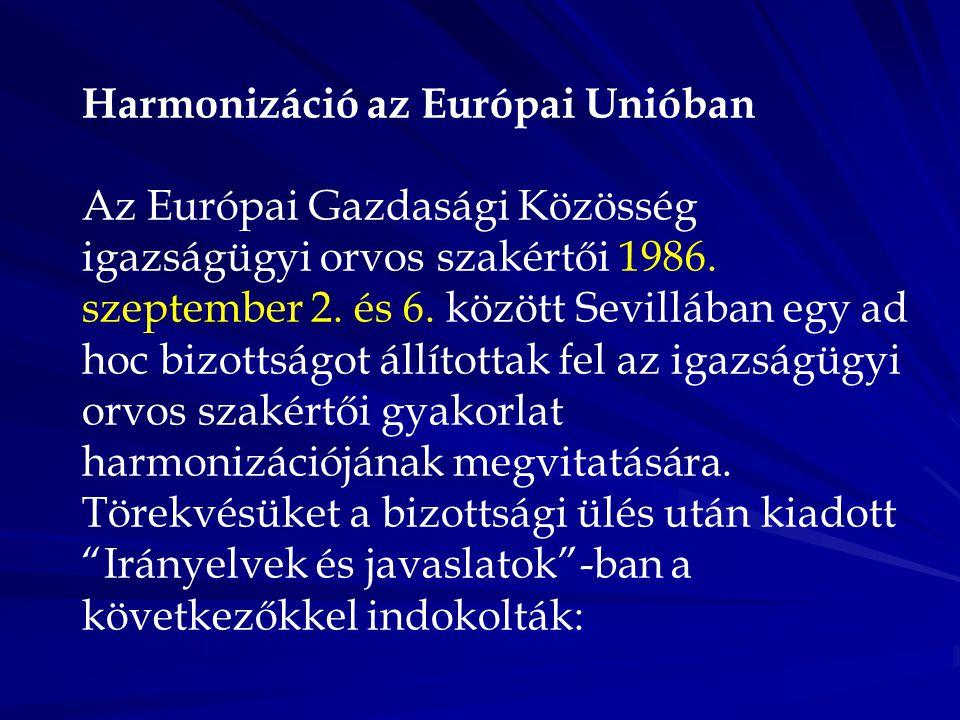 Harmonizáció az Európai Unióban Az Európai Gazdasági Közösség igazságügyi orvos szakértői 1986. szeptember 2. és 6. között Sevillában egy ad hoc bizot