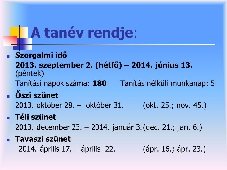 A tanév rendje:  Szorgalmi idő 2013.szeptember 2.