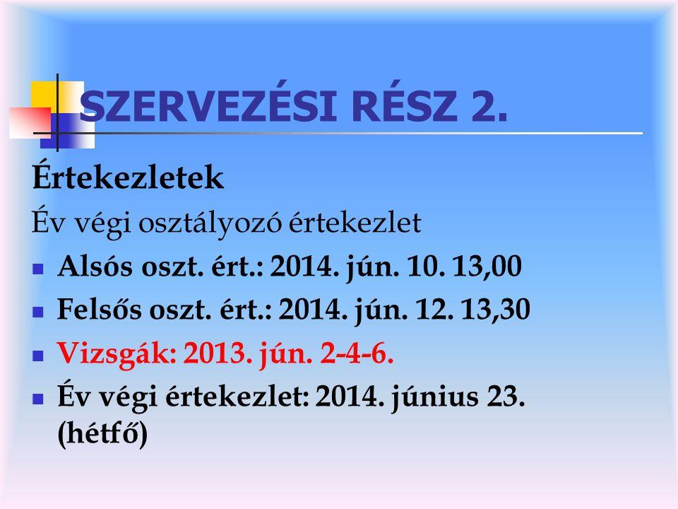 SZERVEZÉSI RÉSZ 3.Tanítás nélküli munkanapok:  Félévi értekezlet: 2014.