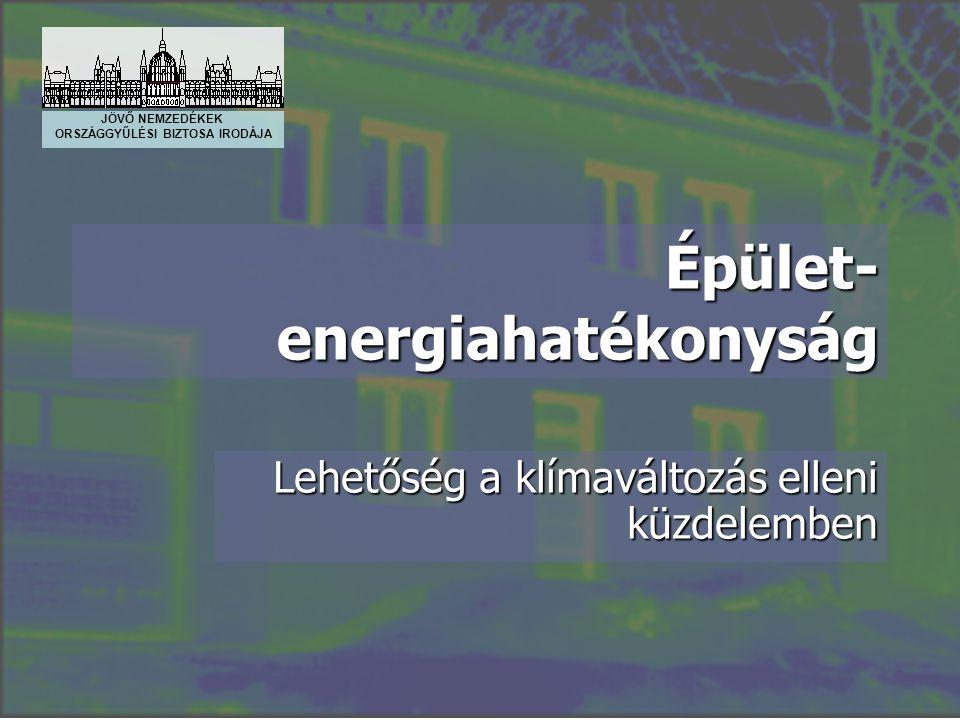 Épület- energiahatékonyság Lehetőség a klímaváltozás elleni küzdelemben JÖVŐ NEMZEDÉKEK ORSZÁGGYŰLÉSI BIZTOSA IRODÁJA