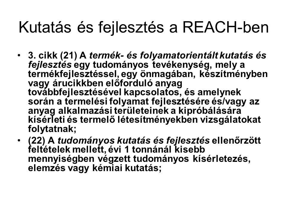 Kutatás és fejlesztés a REACH-ben •3. cikk (21) A termék- és folyamatorientált kutatás és fejlesztés egy tudományos tevékenység, mely a termékfejleszt