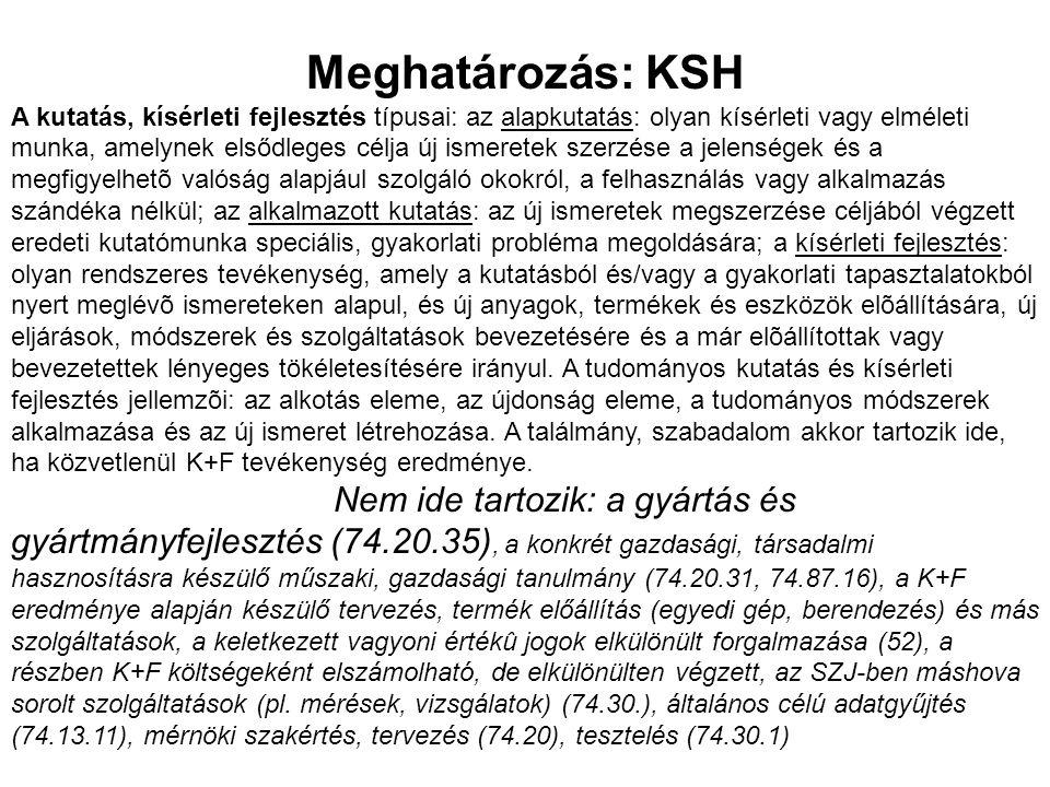 Meghatározás: KSH A kutatás, kísérleti fejlesztés típusai: az alapkutatás: olyan kísérleti vagy elméleti munka, amelynek elsődleges célja új ismeretek