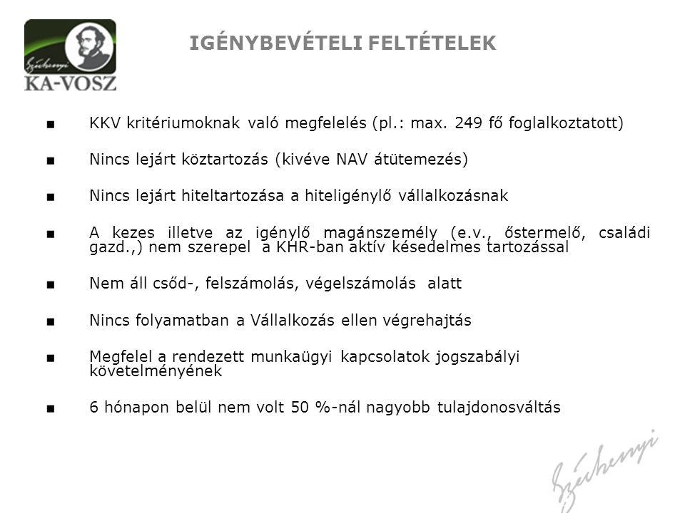 IGÉNYBEVÉTELI FELTÉTELEK KKV kritériumoknak való megfelelés (pl.: max. 249 fő foglalkoztatott) Nincs lejárt köztartozás (kivéve NAV átütemezés) Nincs