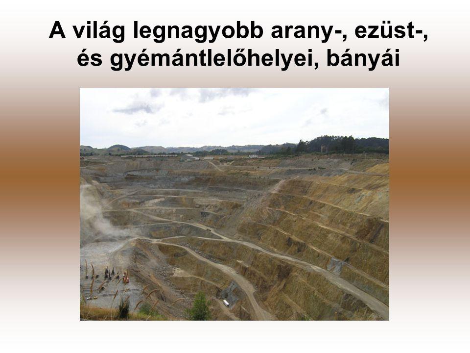 A világ legnagyobb arany-, ezüst-, és gyémántlelőhelyei, bányái