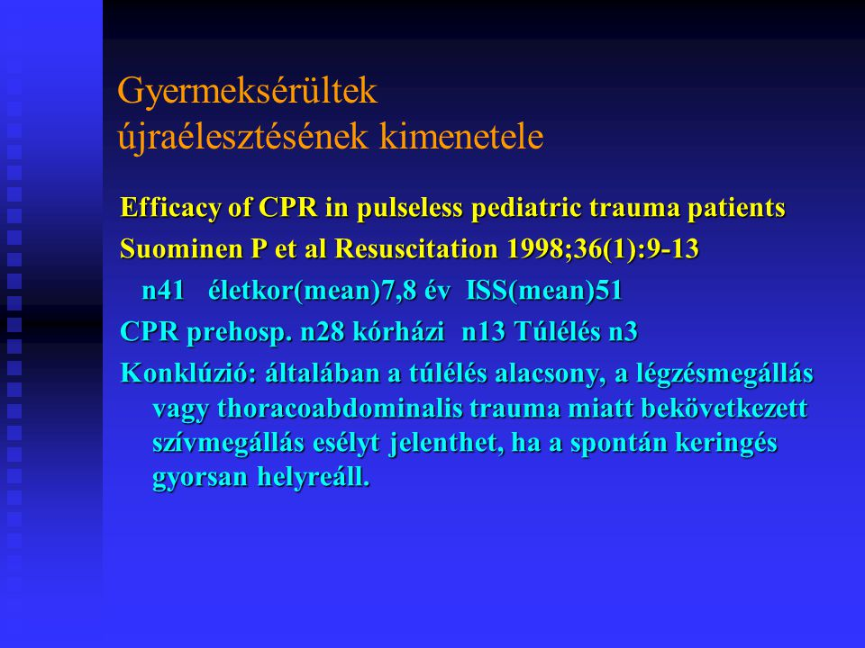 Gyermeksérültek újraélesztésének kimenetele Efficacy of CPR in pulseless pediatric trauma patients Suominen P et al Resuscitation 1998;36(1):9-13 n41