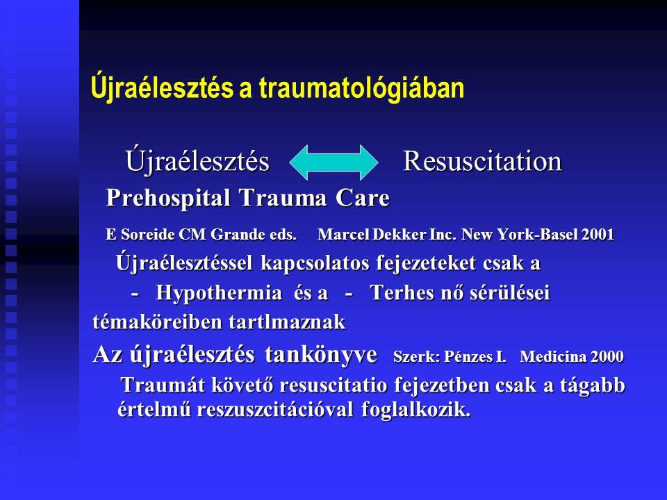 Újraélesztés a traumatológiában  Annak megértéséhez, hogy a traumatológiai újraélesztés témája miért szorul háttérbe a tágabb értelmű életmentő, megelőző beavatkozások és szervezési kérdések terén, tekintsük át a traumához kapcsolódó halálozás sajátosságait, és az újraélesztés eredményeit.