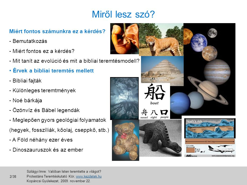 Miért fontos számunkra ez a kérdés? - Bemutatkozás - Miért fontos ez a kérdés? - Mit tanít az evolúció és mit a bibliai teremtésmodell? • Érvek a bibl