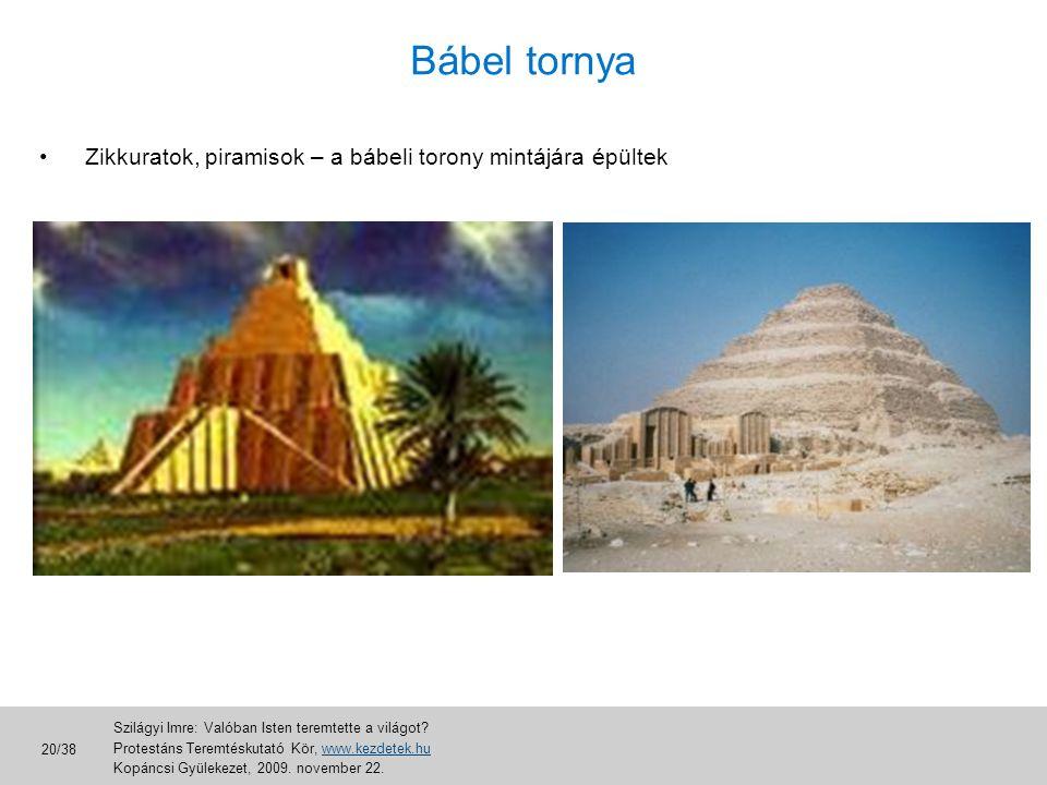 Bábel tornya • Zikkuratok, piramisok – a bábeli torony mintájára épültek Szilágyi Imre: Valóban Isten teremtette a világot? Protestáns Teremtéskutató