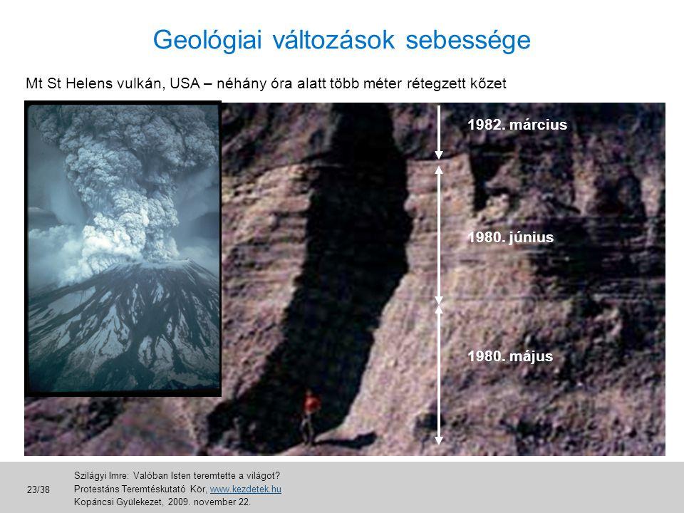 Mt St Helens vulkán, USA – néhány óra alatt több méter rétegzett kőzet 1980. május 1980. június 1982. március Geológiai változások sebessége Szilágyi