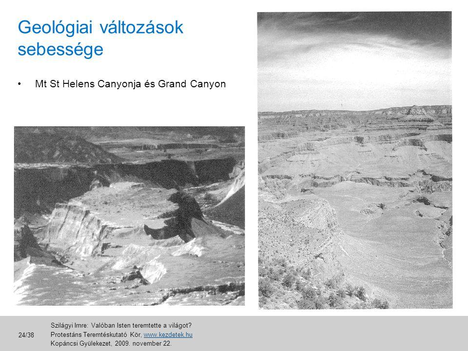 •Mt St Helens Canyonja és Grand Canyon Geológiai változások sebessége Szilágyi Imre: Valóban Isten teremtette a világot? Protestáns Teremtéskutató Kör