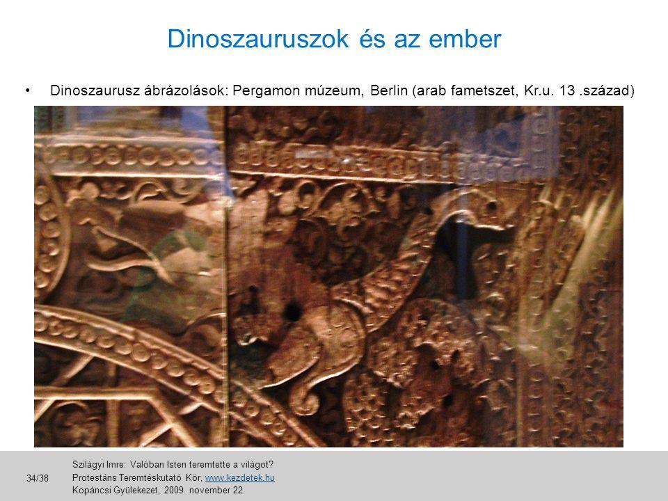 Dinoszauruszok és az ember •Dinoszaurusz ábrázolások: Pergamon múzeum, Berlin (arab fametszet, Kr.u. 13.század) Szilágyi Imre: Valóban Isten teremtett