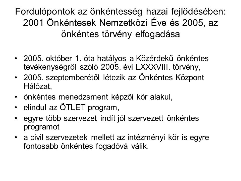 Fordulópontok az önkéntesség hazai fejlődésében: 2001 Önkéntesek Nemzetközi Éve és 2005, az önkéntes törvény elfogadása •2005. október 1. óta hatályos