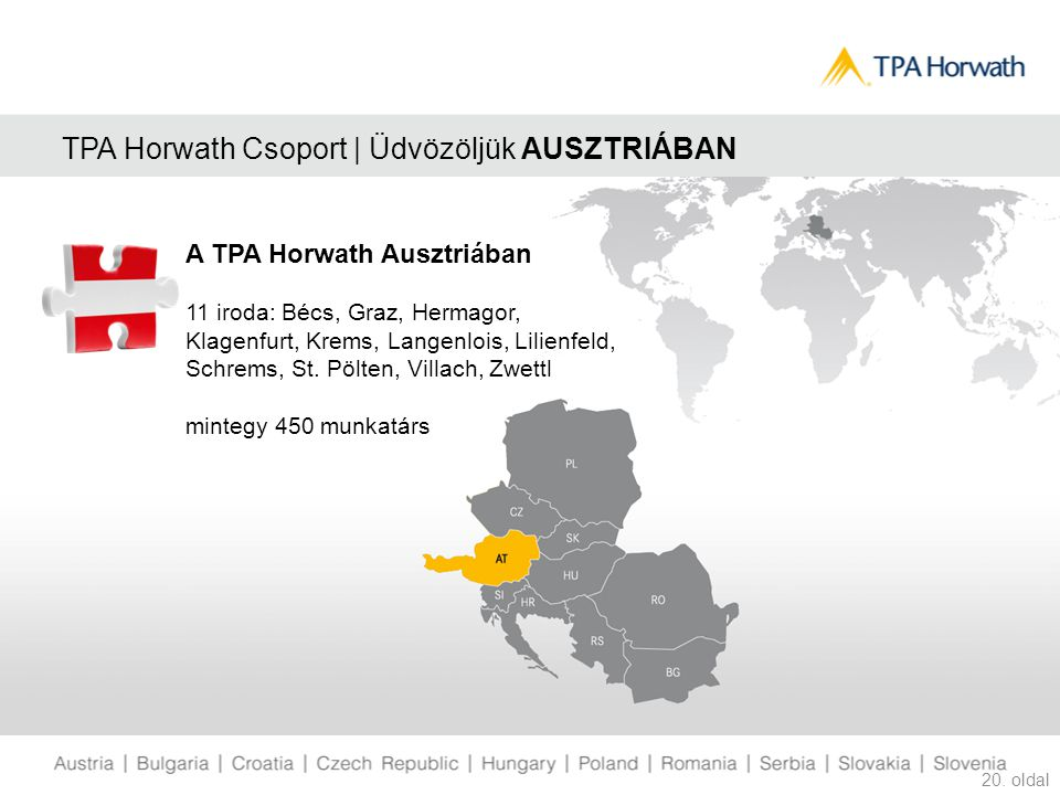 TPA Horwath Csoport | Üdvözöljük AUSZTRIÁBAN 20. oldal A TPA Horwath Ausztriában 11 iroda: Bécs, Graz, Hermagor, Klagenfurt, Krems, Langenlois, Lilien