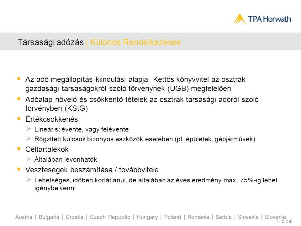 Társasági adózás | Különös Rendelkezések  Az adó megállapítás kiindulási alapja: Kettős könyvvitel az osztrák gazdasági társaságokról szóló törvénynek (UGB) megfelelően  Adóalap növelő és csökkentő tételek az osztrák társasági adóról szóló törvényben (KStG)  Értékcsökkenés  Lineáris; évente, vagy félévente  Rögzített kulcsok bizonyos eszközök esetében (pl.