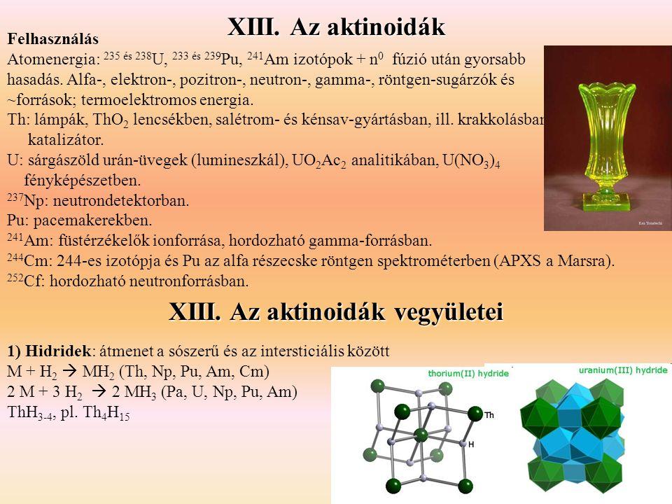 Felhasználás Atomenergia: 235 és 238 U, 233 és 239 Pu, 241 Am izotópok + n 0 fúzió után gyorsabb hasadás. Alfa-, elektron-, pozitron-, neutron-, gamma