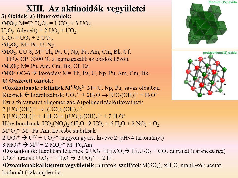 3) Oxidok: a) Biner oxidok: •MO 3 : M=U; U 4 O 9 = 1 UO 3 + 3 UO 2 ; U 3 O 8 : (cleveit) = 2 UO 3 + UO 2 ; U 3 O 7 = UO 3 + 2 UO 2. •M 2 O 5 : M= Pa,