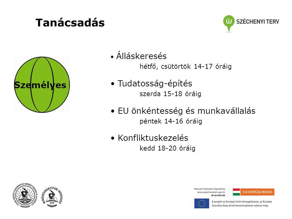 Tanácsadás Személyes • Álláskeresés hétfő, csütörtök 14-17 óráig • Tudatosság-építés szerda 15-18 óráig • EU önkéntesség és munkavállalás péntek 14-16 óráig • Konfliktuskezelés kedd 18-20 óráig
