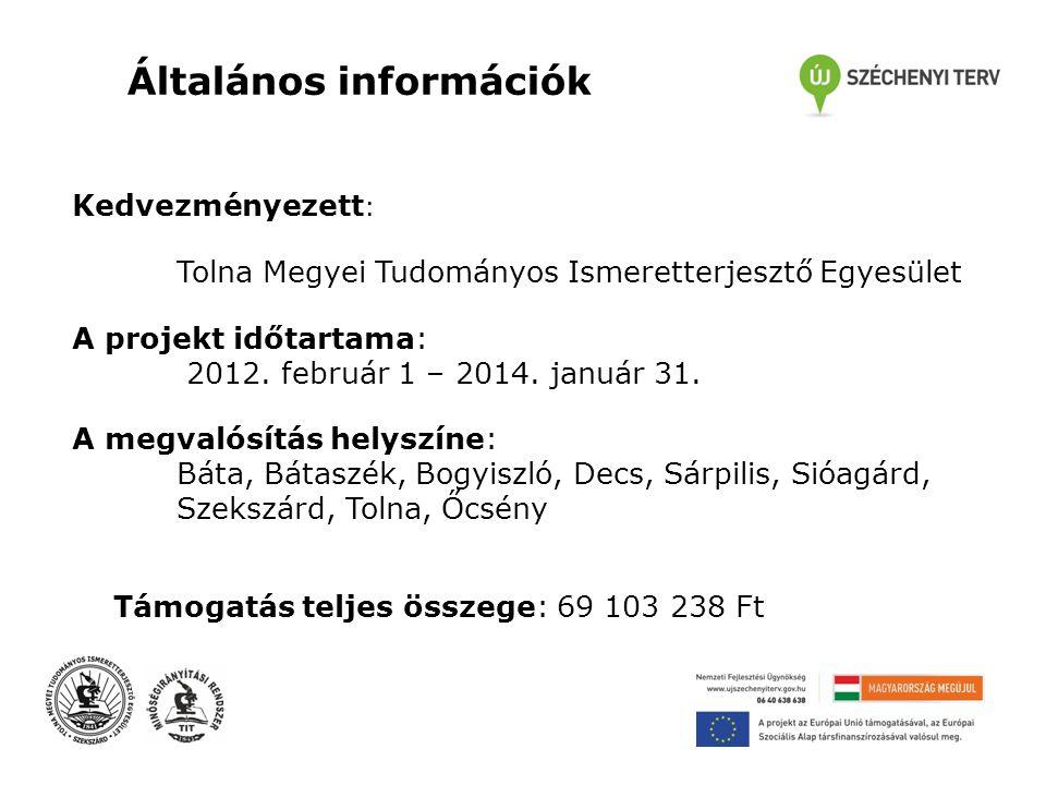 Általános információk Kedvezményezett : Tolna Megyei Tudományos Ismeretterjesztő Egyesület A projekt időtartama: 2012.