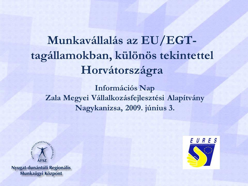 Munkavállalás az EU/EGT- tagállamokban, különös tekintettel Horvátországra Információs Nap Zala Megyei Vállalkozásfejlesztési Alapítvány Nagykanizsa,