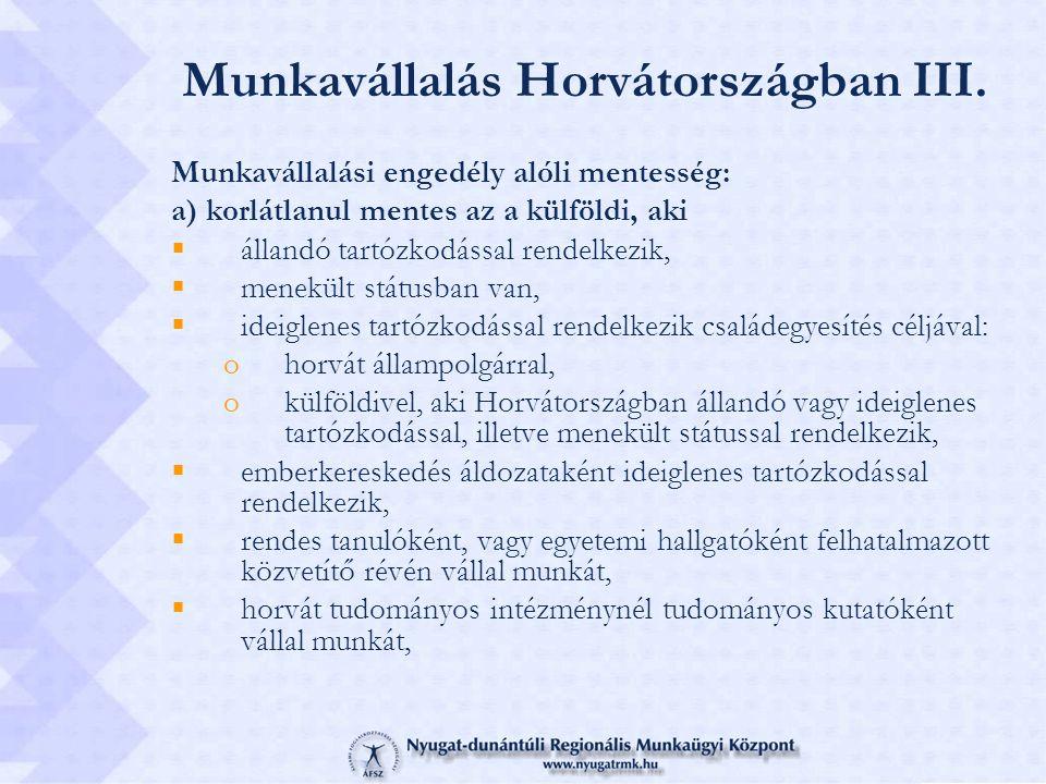 Munkavállalás Horvátországban III. Munkavállalási engedély alóli mentesség: a) korlátlanul mentes az a külföldi, aki  állandó tartózkodással rendelke