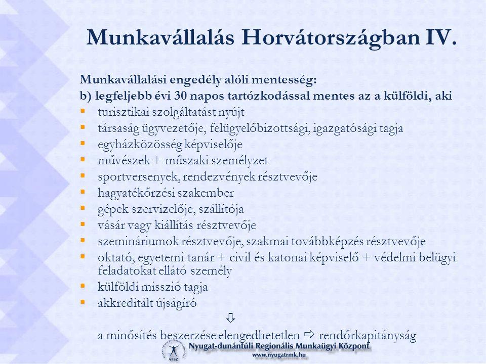 Munkavállalás Horvátországban IV. Munkavállalási engedély alóli mentesség: b) legfeljebb évi 30 napos tartózkodással mentes az a külföldi, aki  turis