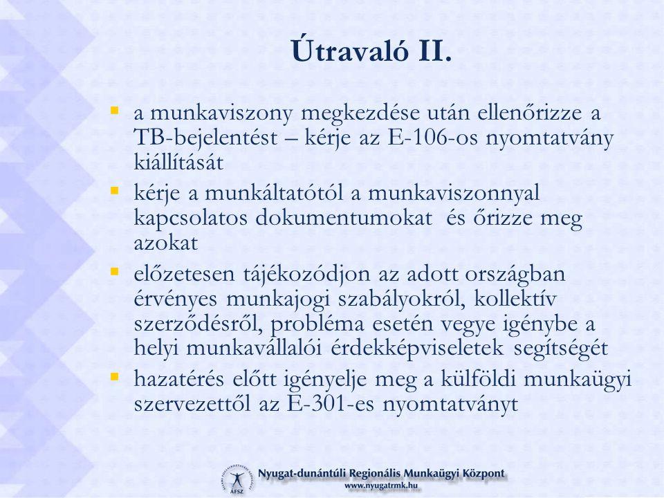 Útravaló II.  a munkaviszony megkezdése után ellenőrizze a TB-bejelentést – kérje az E-106-os nyomtatvány kiállítását  kérje a munkáltatótól a munka