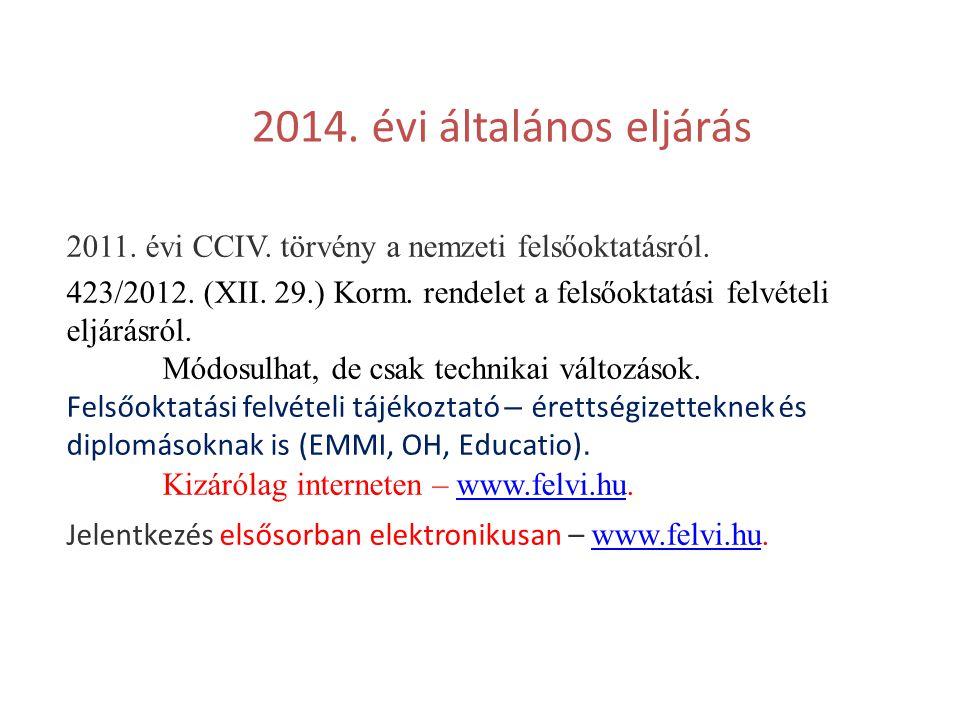 2014. évi általános eljárás 2011. évi CCIV. törvény a nemzeti felsőoktatásról. 423/2012. (XII. 29.) Korm. rendelet a felsőoktatási felvételi eljárásró