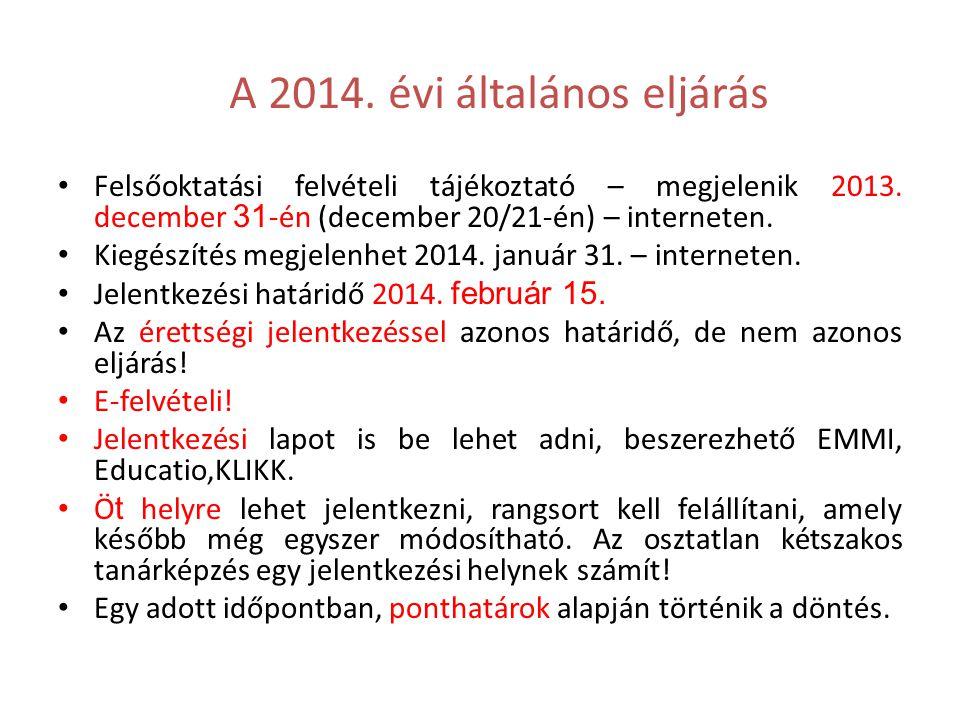 A 2014. évi általános eljárás • Felsőoktatási felvételi tájékoztató – megjelenik 2013. december 31 -én (december 20/21-én) – interneten. • Kiegészítés